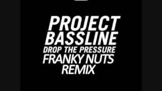 Project Bassline - Drop The Pressure (Franky Nuts Banger Remix)