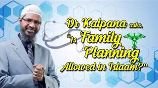 "Dr Kalpana asks, ""Is Family Planning Allowed in Islam?"" - Dr Zakir Naik"