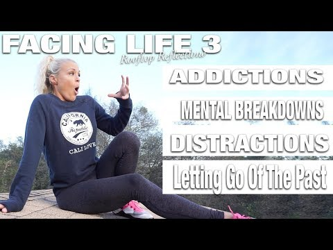 Facing Life | Addicted? Letting go...