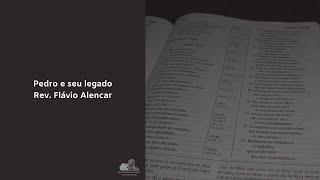 Pedro e seu legado - Rev. Flávio Alencar
