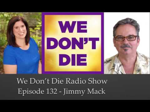 "Episode 132 Jimmy Mack ""Medical Intuitive"" on We Don't Die Radio Show"