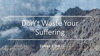 Don't Waste Your Suffering | 2/21/21