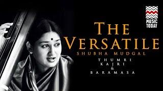 The Versatile Shubha Mudgal Thumri,Kajri & Baramasa I Audio Jukebox I Classical I Vocal