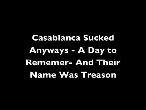 Casablanca Sucked Anyways - A Day to Remebmer- And Their Name Was Treason