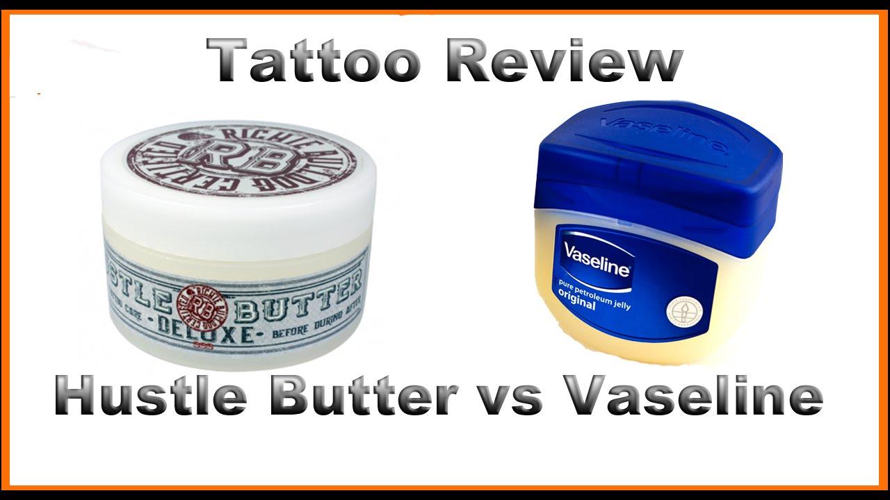 Tattoo Review Hustle Butter Vs Vaseline Youtube