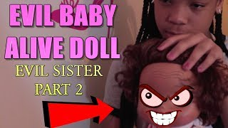 "EVIL BABY ALIVE DOLL ( KIDS SKIT #11) ""THE EVIL SISTER"" PART 2!"