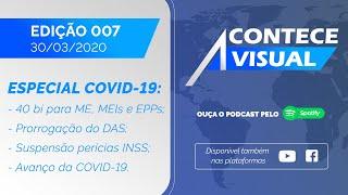 40 BI PARA MEs E MEIs, PRORROGAÇÃO DO DAS, SUSPENSÃO DE PERÍCIAS INSS | Acontece Visual (30/03/2020)