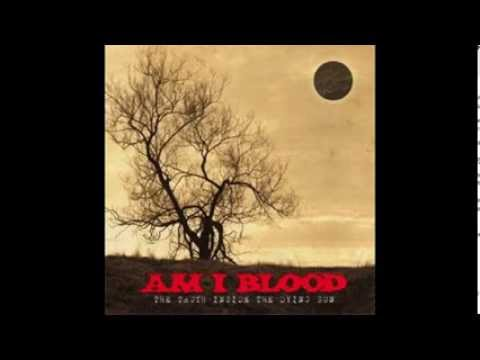 Am I Blood - The Truth Inside The Dying Sun (2005) Full Album