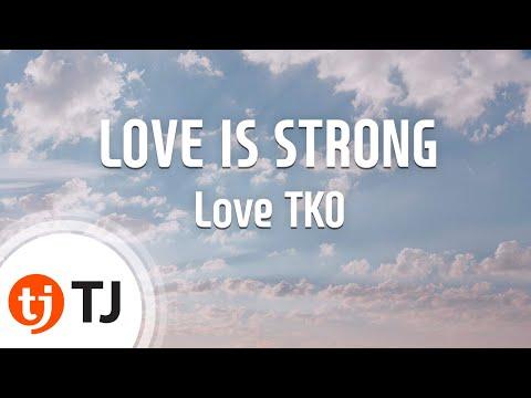 [TJ노래방] LOVE IS STRONG - Love TKO / TJ Karaoke