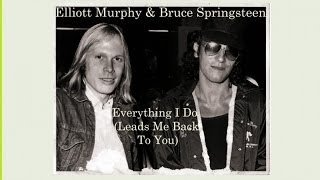 Elliott Murphy  Ft. Bruce Springsteen - Everything I Do (Leads Me Back To You)