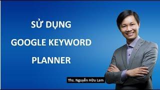 SEO: Cách nghiên cứu từ khóa với công cụ lập kế hoạch từ khóa (Google Keyword Planner) 2019
