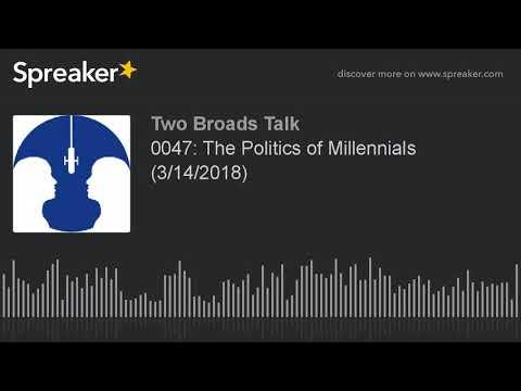 0047: The Politics of Millennials (3/14/2018) (part 6 of 7)