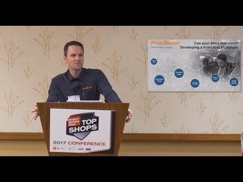 Developing a Machine Shop Franchise Prototype - MMS Top Shops Conference 2017