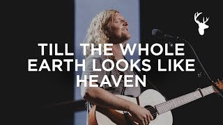 Till The Whole Earth Looks Like Heaven - Sean Feucht | Bethel Music Worship