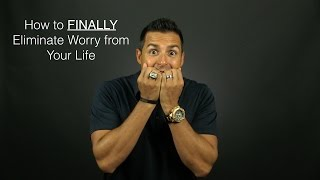 How to FINALLY eliminate worry from your life!