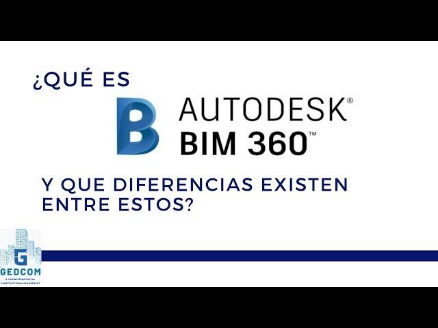 ¿Qué es BIM 360 y cuales son las diferencias entre estos servicios de Autodesk?