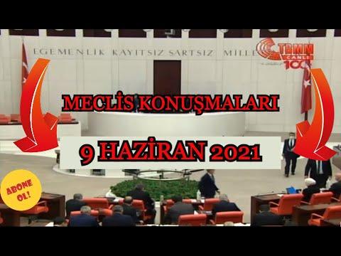 TÜRKİYE BÜYÜK MİLLET MECLİSİ MECLİS KONUŞMALARI -9 HAZİRAN 2021