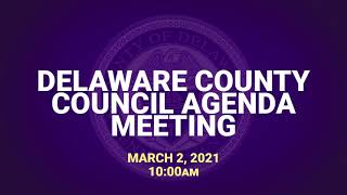 March 2, 2021 Delaware County Council Agenda Meeting