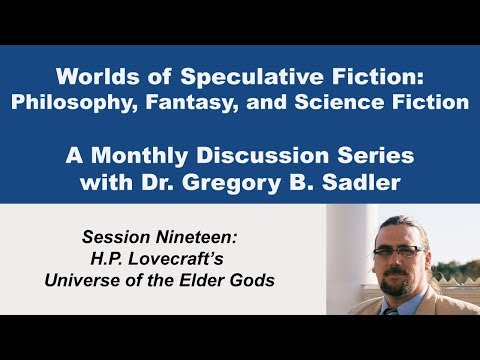 H.P. Lovecraft's Universe of the Elder Gods - Worlds of Speculative Fiction (lecture 19)