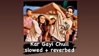 Kar Gayi Chull - Kapoor & Sons (slowed, reverbed, bass boost)   Badshah, Sukriti Kakar & Neha Kakkar