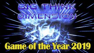 The Big Think Dimension Game of the Year 2019 Extravaganza [Part 3]