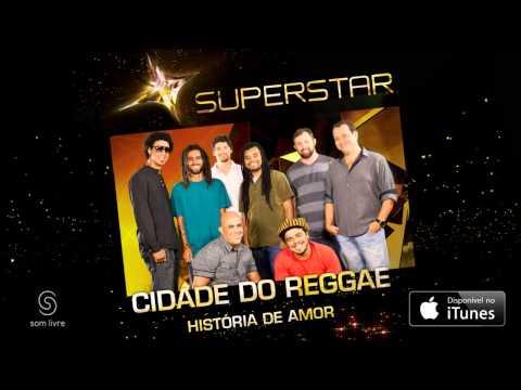 Cidade Do Reggae - História De Amor (SuperStar)
