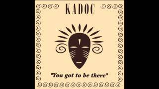 Kadoc - You Got To Be There (Original Mix)