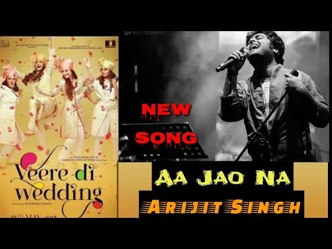 Aa Jao Na | Arijit Singh | Veere Di Wedding | Full Song | Movie | 2018 | Live | Soulful Voice