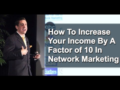 Increase Your Income By A Factor of 10 In Network Marketing