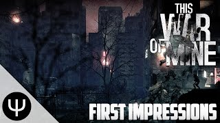 This War of Mine — First Impressions!