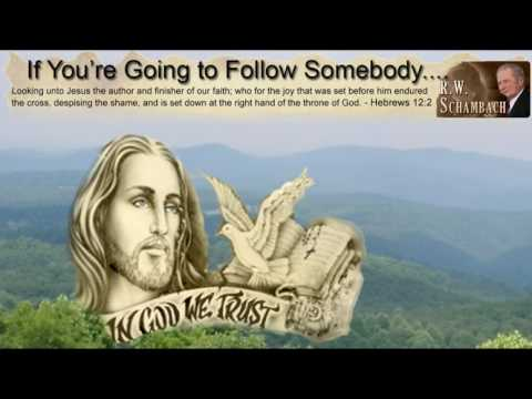 If You're Going to Follow Somebody, Follow Jesus! - RW Schambach