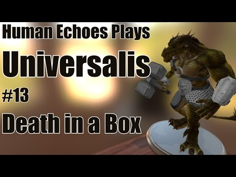 Human Echoes Plays Universalis #13: Death in a Box