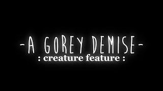 A Gorey Demise || Happy Halloween!