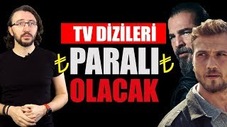TV DİZİLERİ ARTIK PARALI İZLENECEK