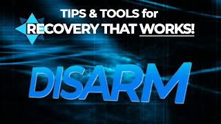 The DISARM Method - TIPS & TOOLS for RECOVERY THAT WORKS! - EP11