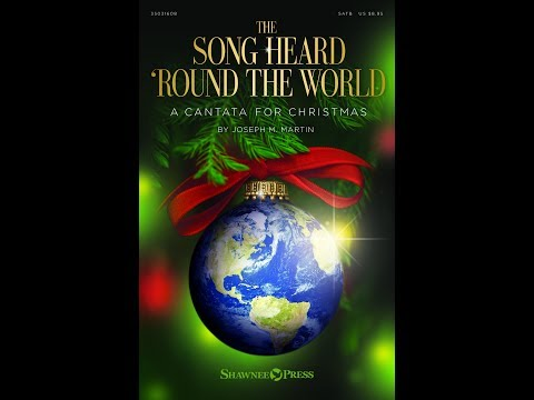THE SONG HEARD 'ROUND THE WORLD (A Cantata for Christmas) - Joseph M. Martin