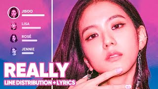 BLACKPINK - Really (Line Distribution + Lyrics Color Coded) PATREON REQUESTED