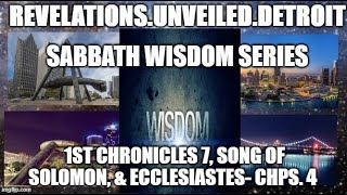 Sabbath WISDOM Series 4.- 2 Chronicles 7, Song of Solomon, & Ecclesiastes- Chps. 4