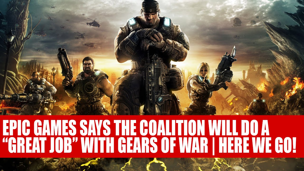 Epic Games The Coalition Will Do Great With Gears Of War