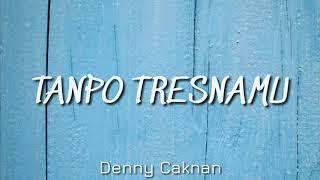 Download lagu Tanpo Tresnamu - Denny Caknan (Lirik & Terjemahan Bahasa Indonesia)
