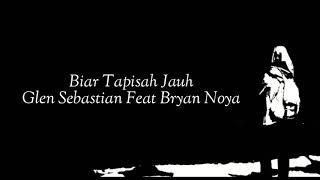 Gambar cover Biar Tapisah Jauh - Glen Sebastian ft Bryan Noya [unofficial lirik]