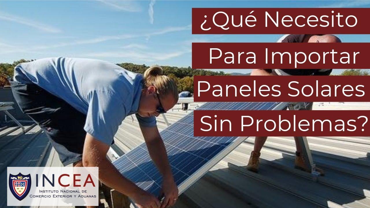 Que Necesito Para Importar Paneles Solares Sin Problemas Consultoria Incea Youtube