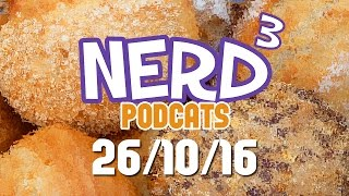 Nerd³ Podcats... 26th October 2016 - Bread Dead Breademption