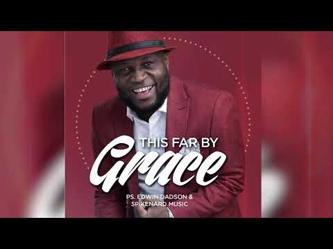 This Far By Grace (afro) By Ps. Edwin Dadson