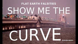 Show Me the Curve - Flat Earth Falsities