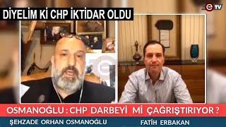 CHP DARBEYİ Mİ ÇAĞRIŞTIRIYOR - FATİH ERBAKAN - ŞEHZADE ORHAN OSMANOĞLU
