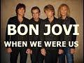 BON JOVI - WHEN WE WERE US -unOFFICIAL VIDEO