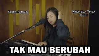TAK MAU BERUBAH || MICHELA THEA (COVER)