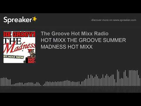 HOT MIXX THE GROOVE SUMMER MADNESS HOT MIXX (part 4 of 12)