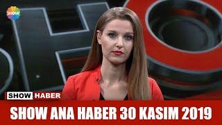 Show Ana Haber 30 Kasım 2019